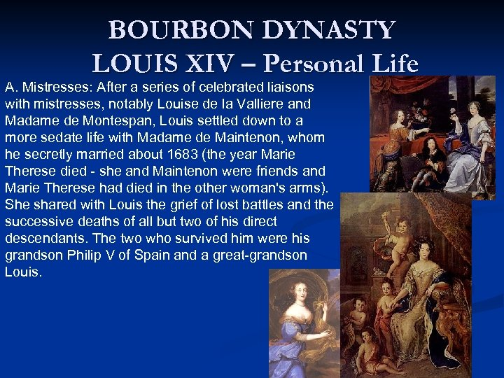 BOURBON DYNASTY LOUIS XIV – Personal Life A. Mistresses: After a series of celebrated