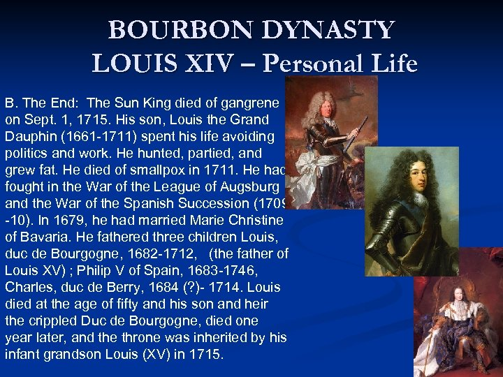 BOURBON DYNASTY LOUIS XIV – Personal Life B. The End: The Sun King died