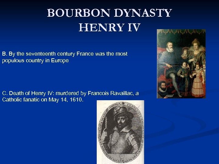 BOURBON DYNASTY HENRY IV B. By the seventeenth century France was the most populous