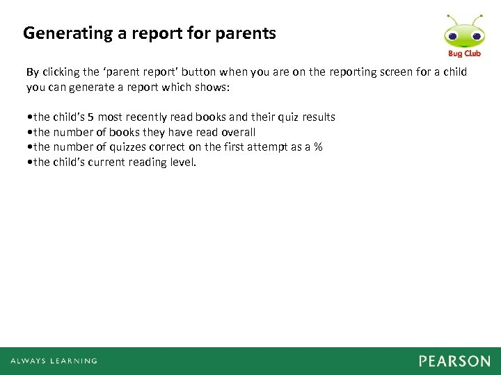 Generating a report for parents By clicking the 'parent report' button when you are