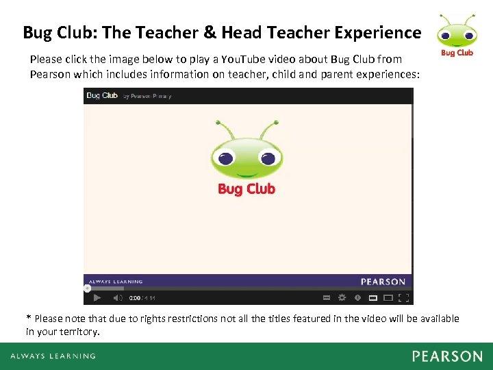 Bug Club: The Teacher & Head Teacher Experience Please click the image below to