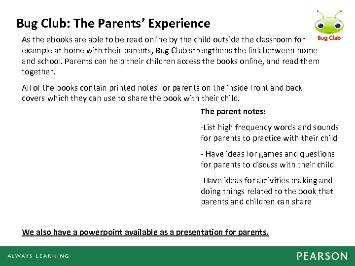 Bug Club: The Parents' Experience As the ebooks are able to be read online