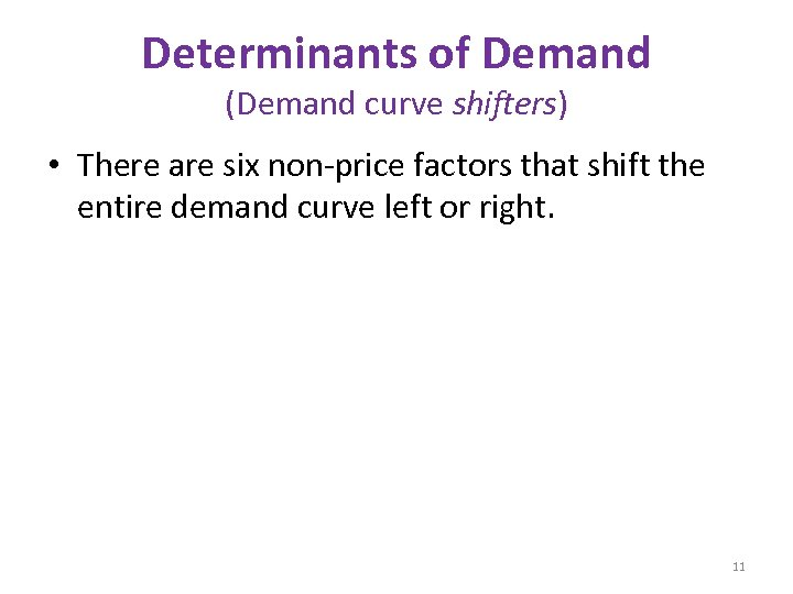 Determinants of Demand (Demand curve shifters) • There are six non-price factors that shift