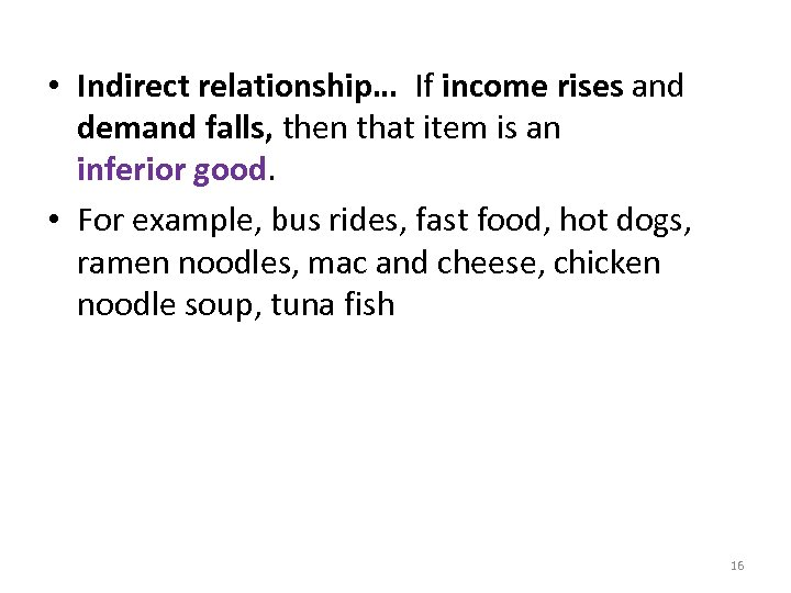 • Indirect relationship… If income rises and demand falls, then that item is