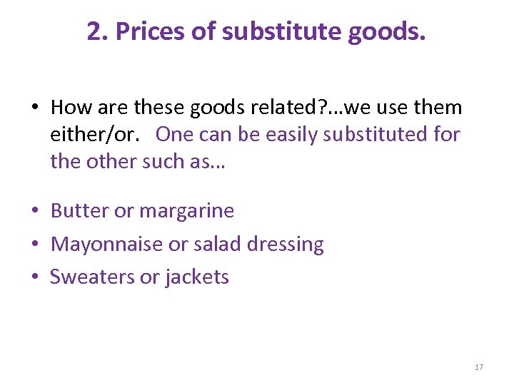 2. Prices of substitute goods. • How are these goods related? …we use them