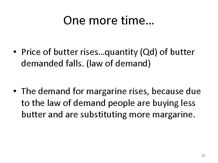 One more time… • Price of butter rises…quantity (Qd) of butter demanded falls. (law