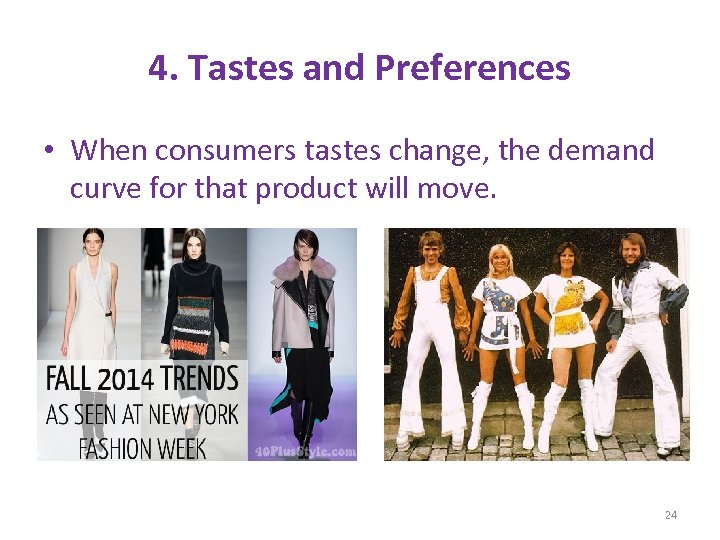 4. Tastes and Preferences • When consumers tastes change, the demand curve for that