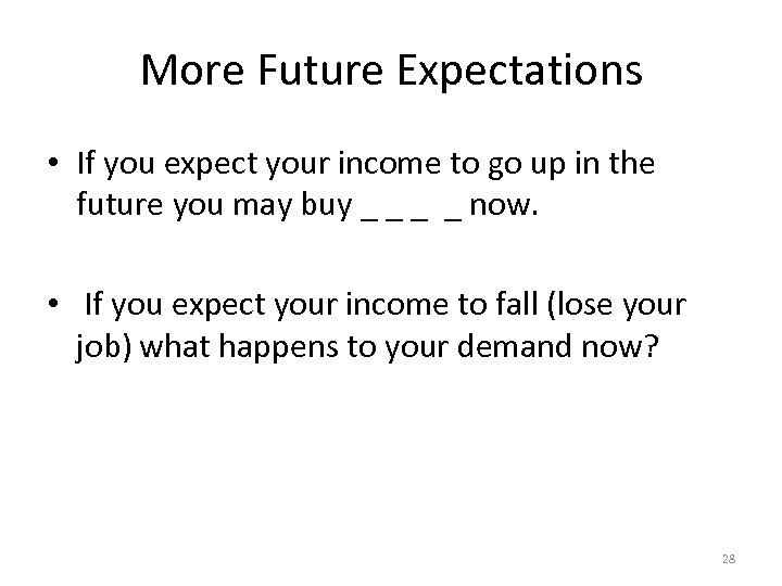 More Future Expectations • If you expect your income to go up in the