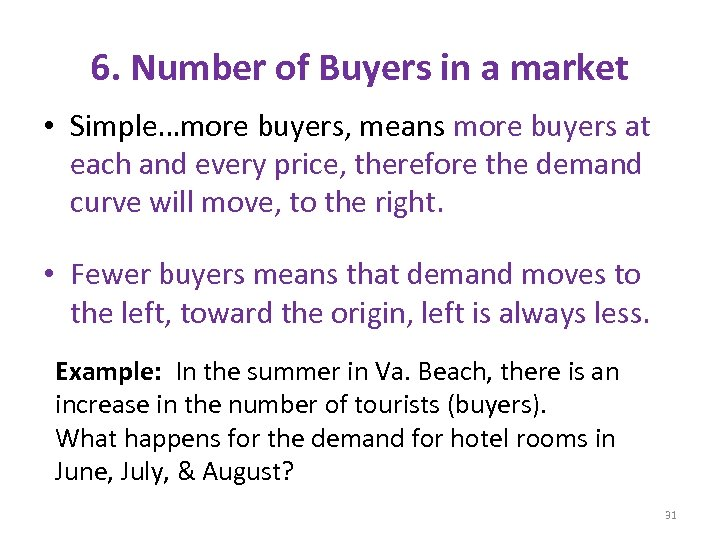 6. Number of Buyers in a market • Simple…more buyers, means more buyers at