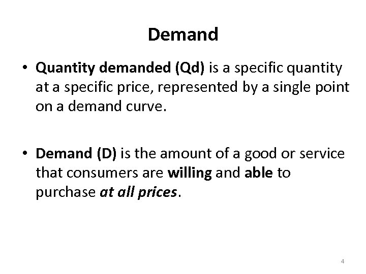 Demand • Quantity demanded (Qd) is a specific quantity at a specific price, represented