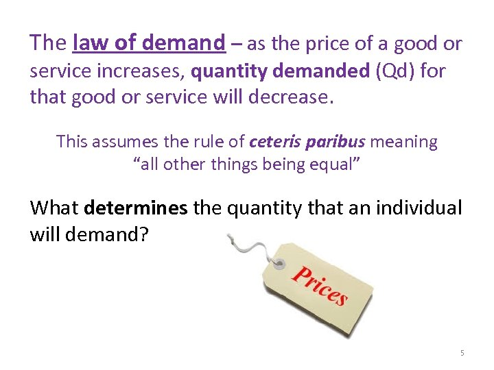 The law of demand – as the price of a good or service increases,