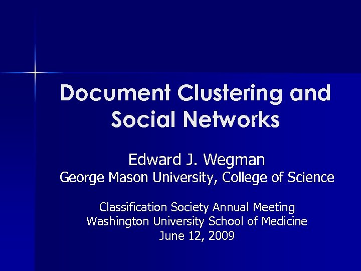 Document Clustering and Social Networks Edward J. Wegman George Mason University, College of Science