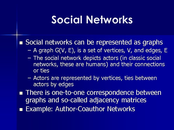 Social Networks n Social networks can be represented as graphs – A graph G(V,