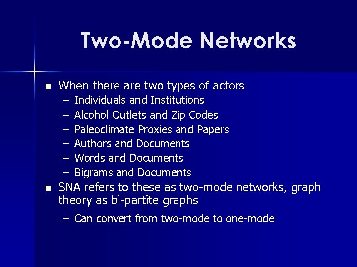 Two-Mode Networks n When there are two types of actors – – – n