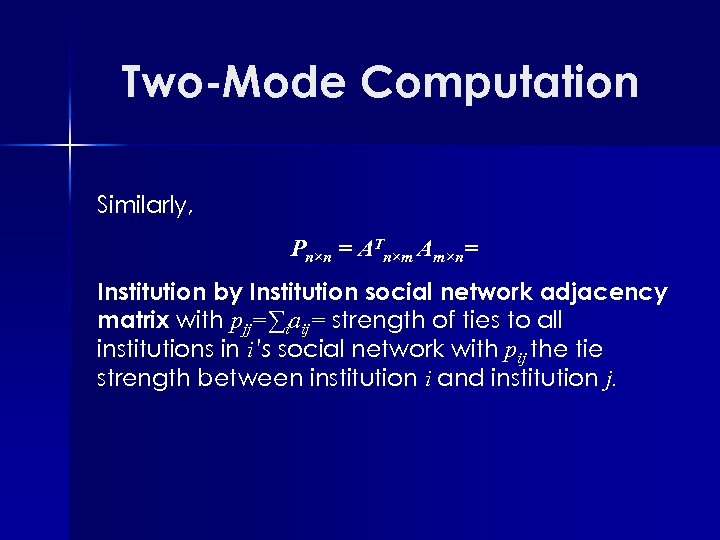 Two-Mode Computation Similarly, Pn×n = ATn×m Am×n= Institution by Institution social network adjacency matrix