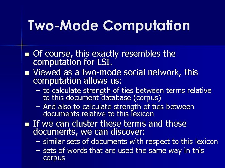 Two-Mode Computation n n Of course, this exactly resembles the computation for LSI. Viewed
