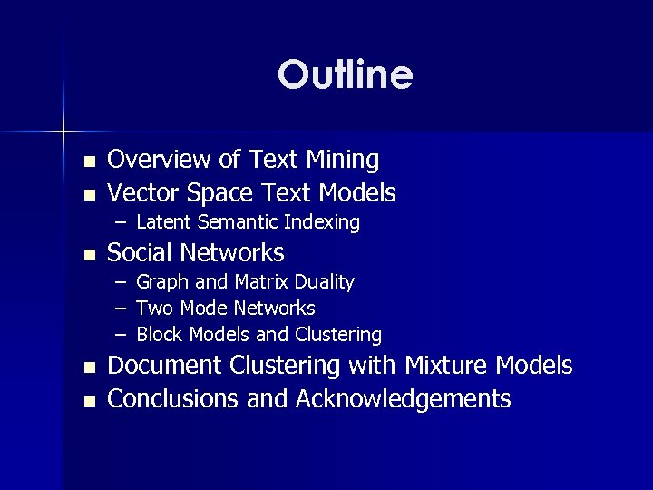 Outline n n Overview of Text Mining Vector Space Text Models – Latent Semantic