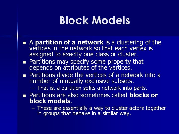 Block Models n n n A partition of a network is a clustering of