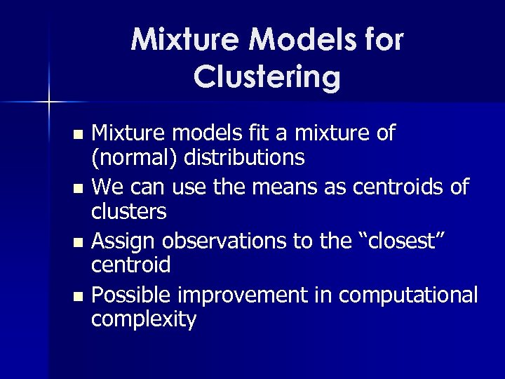 Mixture Models for Clustering Mixture models fit a mixture of (normal) distributions n We