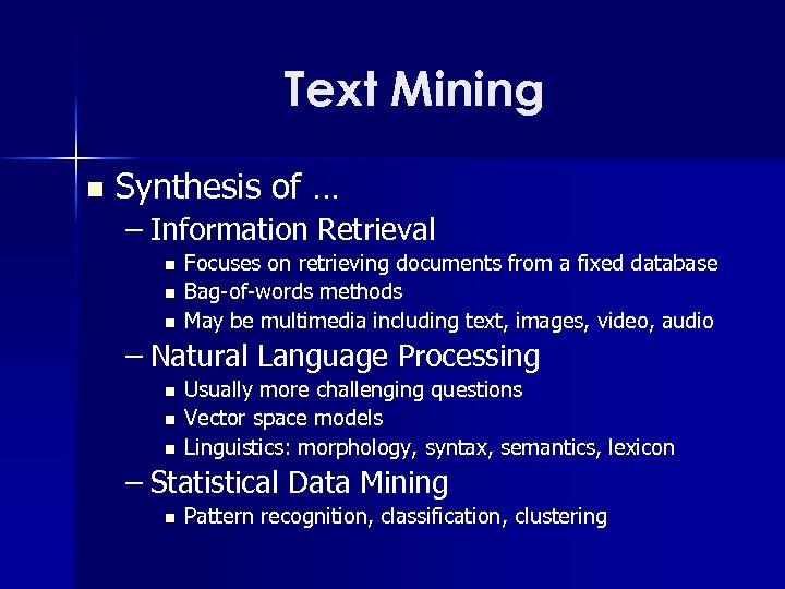 Text Mining n Synthesis of … – Information Retrieval n n n Focuses on