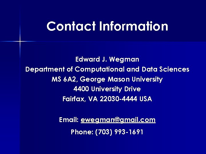 Contact Information Edward J. Wegman Department of Computational and Data Sciences MS 6 A