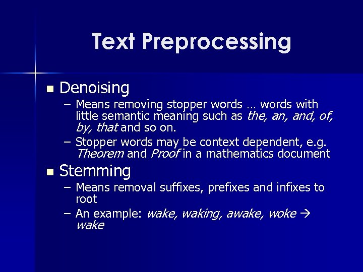 Text Preprocessing n Denoising n Stemming – Means removing stopper words … words with