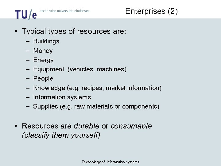 Enterprises (2) • Typical types of resources are: – – – – Buildings Money