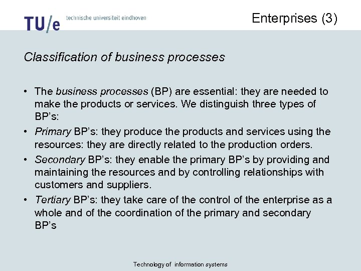 Enterprises (3) Classification of business processes • The business processes (BP) are essential: they
