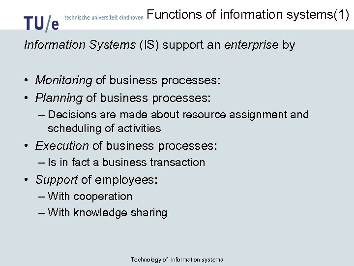 Functions of information systems(1) Information Systems (IS) support an enterprise by • Monitoring of