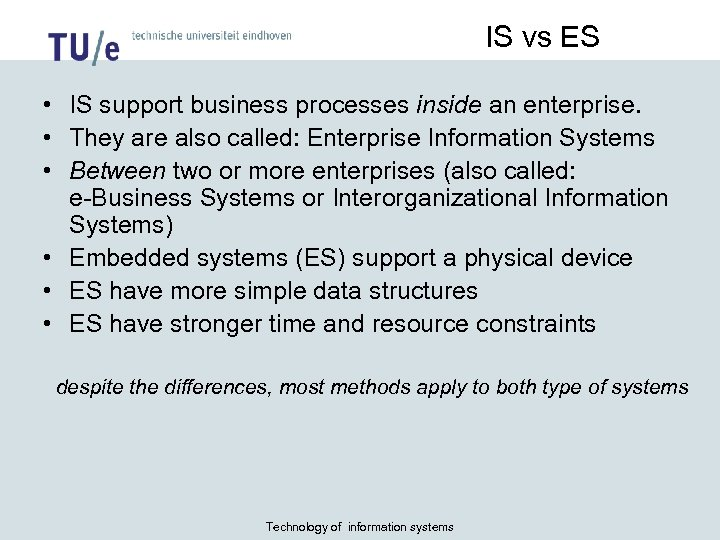 IS vs ES • IS support business processes inside an enterprise. • They are