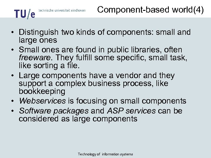 Component-based world(4) • Distinguish two kinds of components: small and large ones • Small