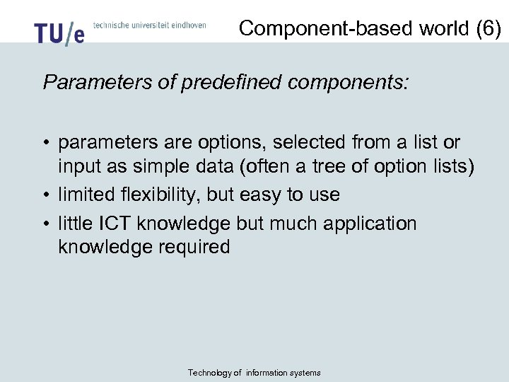 Component-based world (6) Parameters of predefined components: • parameters are options, selected from a
