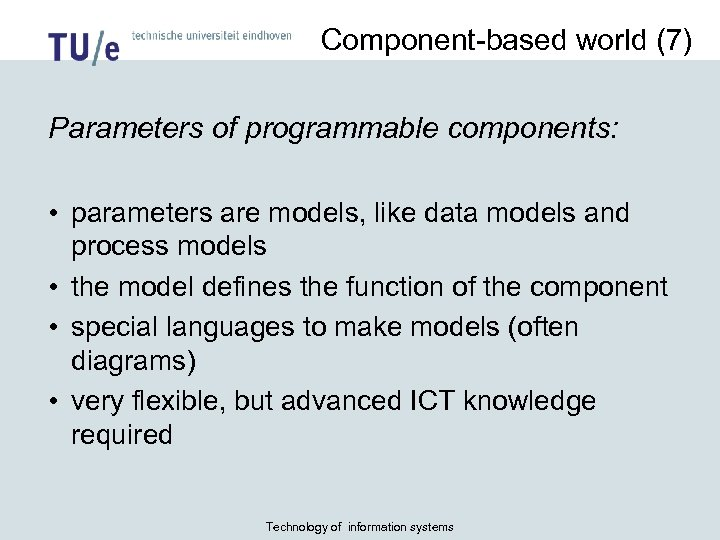 Component-based world (7) Parameters of programmable components: • parameters are models, like data models