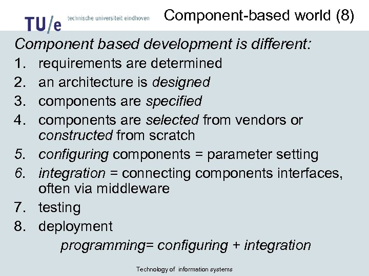 Component-based world (8) Component based development is different: 1. 2. 3. 4. 5. 6.