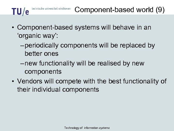 Component-based world (9) • Component-based systems will behave in an 'organic way': – periodically