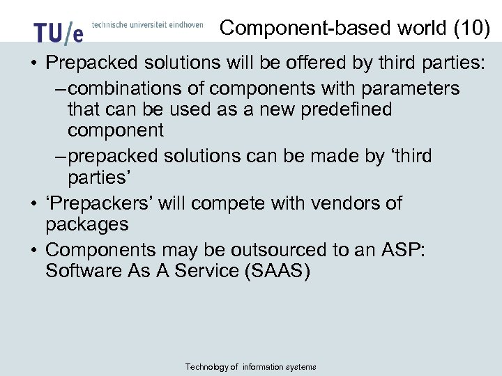Component-based world (10) • Prepacked solutions will be offered by third parties: – combinations