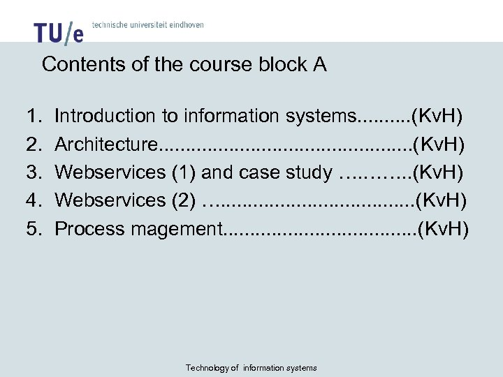 Contents of the course block A 1. 2. 3. 4. 5. Introduction to information