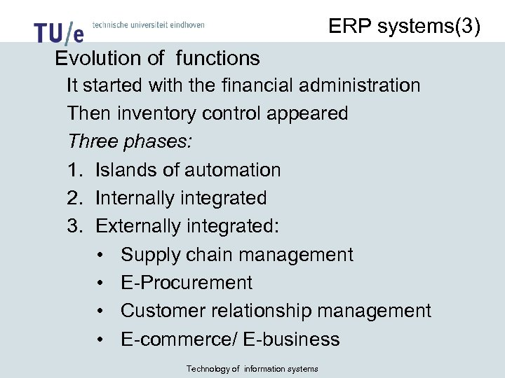 ERP systems(3) Evolution of functions It started with the financial administration Then inventory control