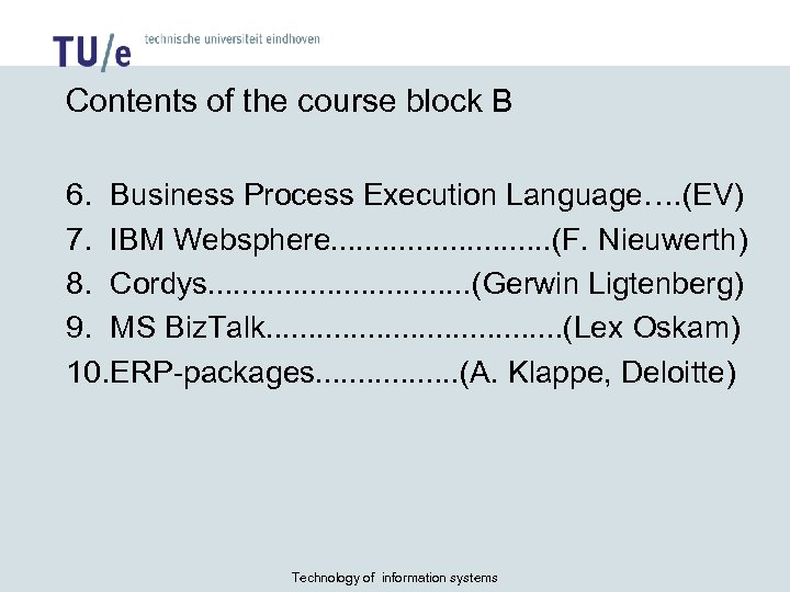 Contents of the course block B 6. Business Process Execution Language…. (EV) 7. IBM