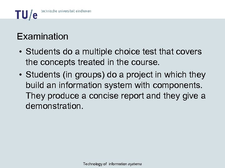 Examination • Students do a multiple choice test that covers the concepts treated in