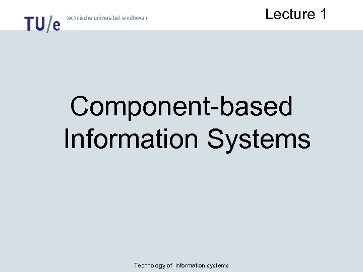 Lecture 1 Component-based Information Systems Technology of information systems
