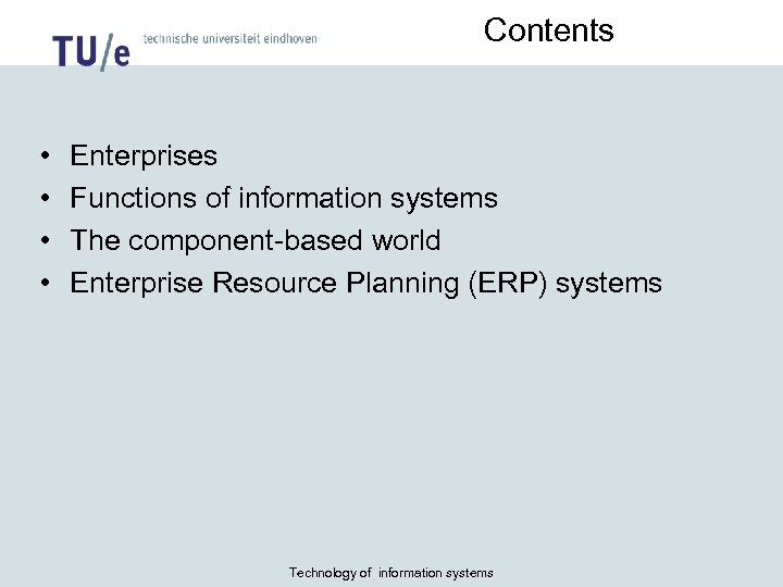 Contents • • Enterprises Functions of information systems The component-based world Enterprise Resource Planning