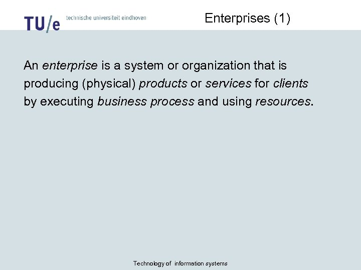Enterprises (1) An enterprise is a system or organization that is producing (physical) products