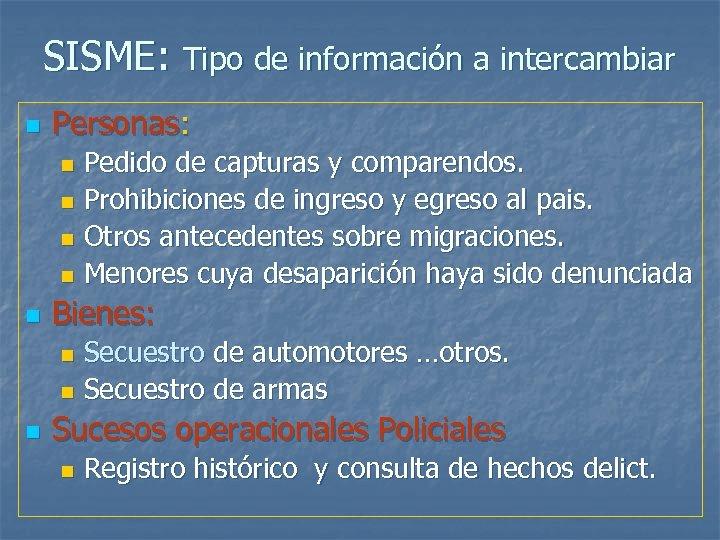 SISME: Tipo de información a intercambiar n Personas: Pedido de capturas y comparendos. n