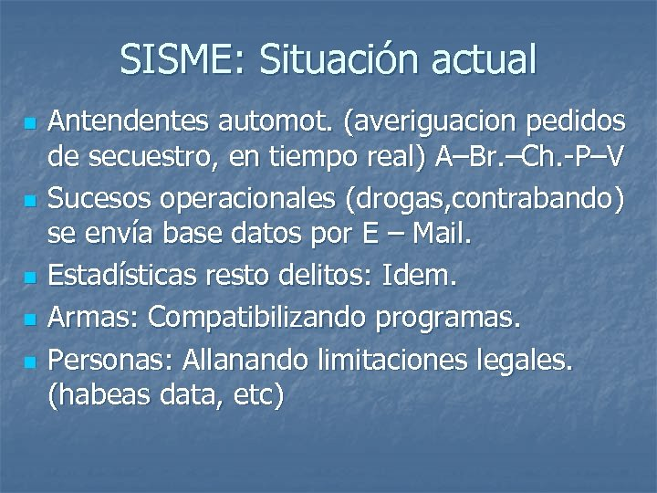 SISME: Situación actual n n n Antendentes automot. (averiguacion pedidos de secuestro, en tiempo