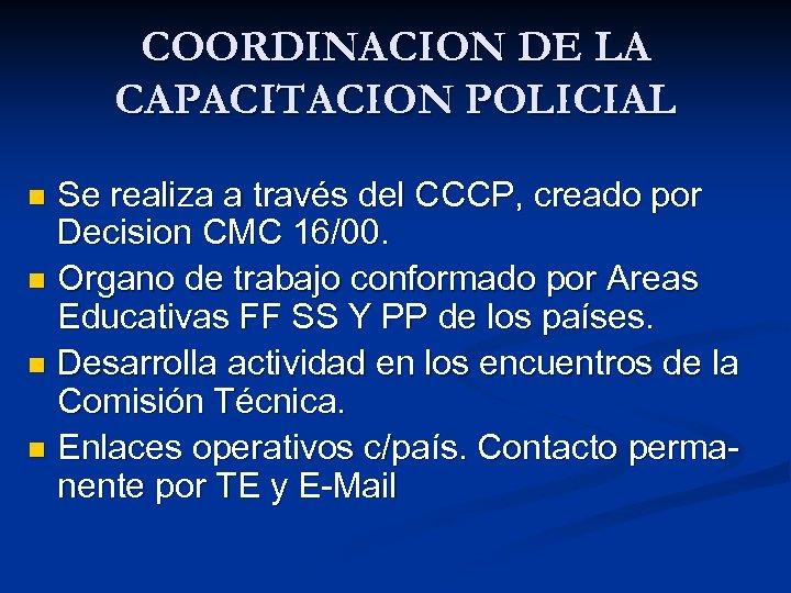COORDINACION DE LA CAPACITACION POLICIAL Se realiza a través del CCCP, creado por Decision