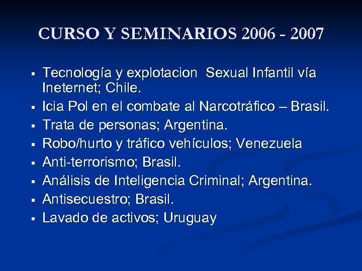 CURSO Y SEMINARIOS 2006 - 2007 § § § § Tecnología y explotacion Sexual