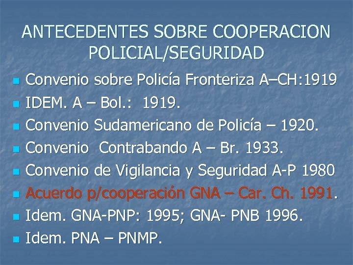 ANTECEDENTES SOBRE COOPERACION POLICIAL/SEGURIDAD n n n n Convenio sobre Policía Fronteriza A–CH: 1919