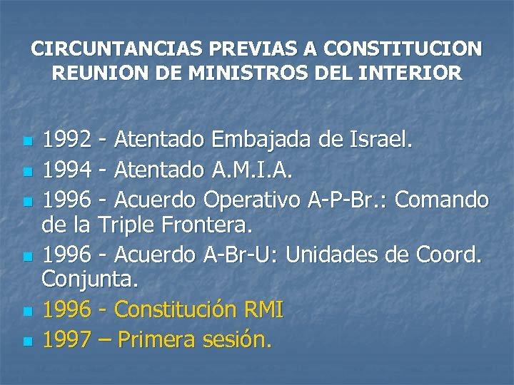 CIRCUNTANCIAS PREVIAS A CONSTITUCION REUNION DE MINISTROS DEL INTERIOR n n n 1992 -