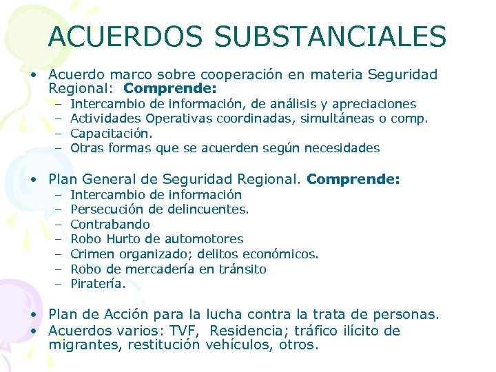 ACUERDOS SUBSTANCIALES • Acuerdo marco sobre cooperación en materia Seguridad Regional: Comprende: – –
